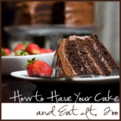 How to Have Your Cake and Eat It, Too