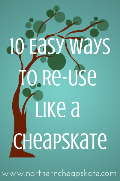 10 Easy Ways to Re-Use Like a Cheapskate