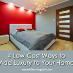 4 Low-Cost Ways To Add Luxury To Your Home