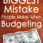 The Biggest Mistake People Make When Budgeting