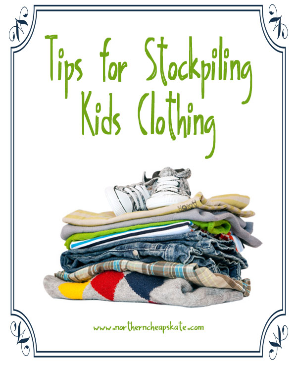 Tips for Stockpiling Kids Clothing - Northern Cheapskate