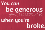 You Can Be Generous When You're Broke
