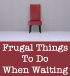 Frugal Things to Do When Waiting