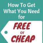 How to Get What You Need for Free or Cheap