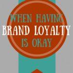 When having brand loyalty is okay