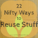 22 Nifty Ways to Reuse Stuff