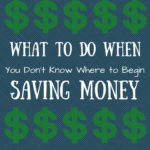 What to Do When You Don't Know Where to Begin Saving Money copy