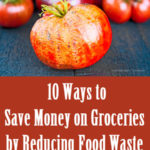 10 Ways to Save Money on Groceries by Reducing Food Waste