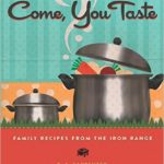 Come You Taste: Family Recipes From The Iron Range