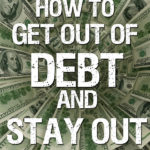 How to Get Out of Debt and Stay Out