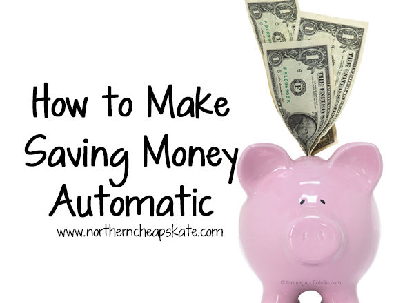 How To Make Saving Money Automatic