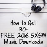 How to Get 130+ Free 2016 SXSW Music Downloads