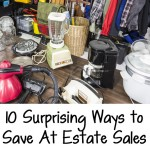10 Surprising Ways to Save At Estate Sales