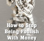 How to Stop Being Foolish With Money