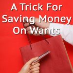 A Trick For Saving Money On Wants