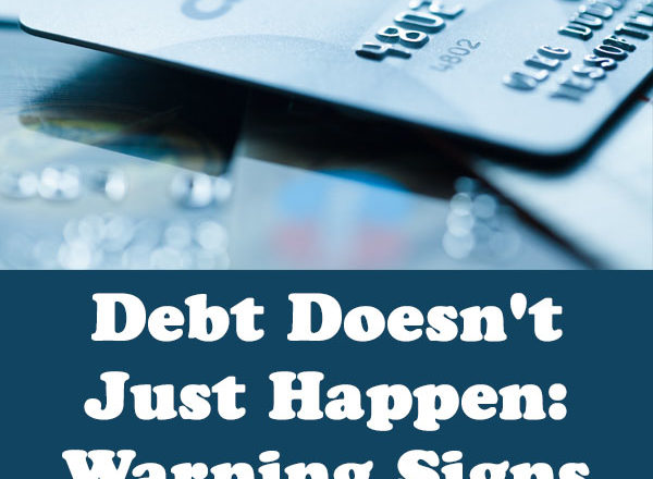 Debt Doesn't Just Happen: Warning Signs to Watch For