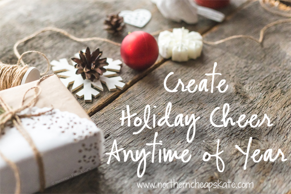 Create Holiday Cheer Anytime of Year