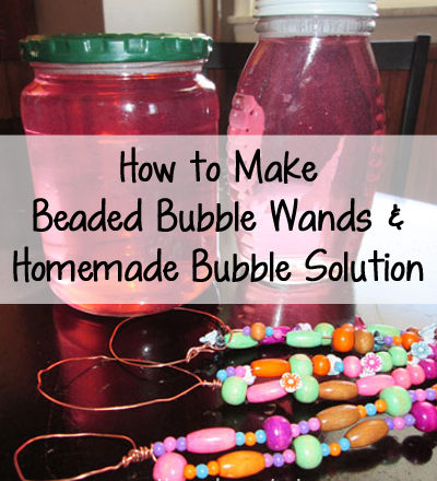 How to Make Beaded Bubble Wands and Homemade Bubble Solution