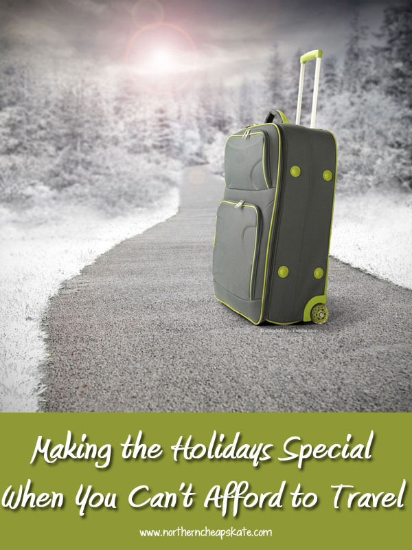Making the Holidays Special When You Can't Afford to Travel