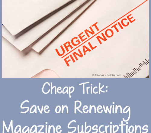 Cheap Trick: Save on Renewing Magazine Subscriptions