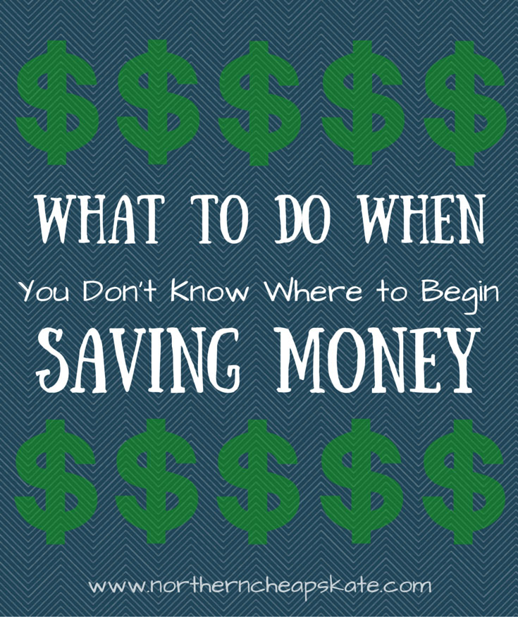 What to Do When You Don't Know Where to Begin Saving Money