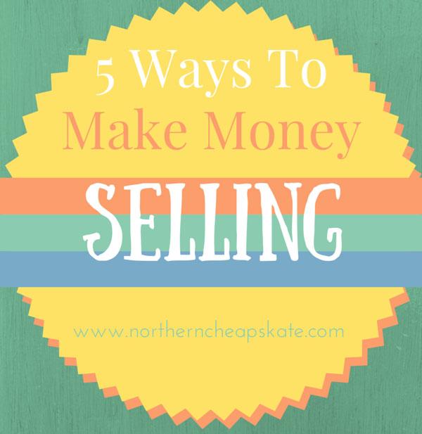 5 Ways to Make Money Selling