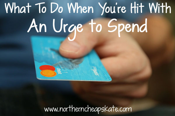 What To Do When You're Hit With An Urge To Spend