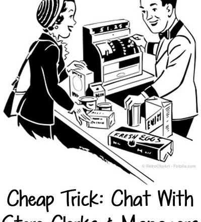 Cheap Trick: Chat With Store Clerks And Managers