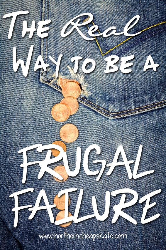 The Real Way to Be a Frugal Failure