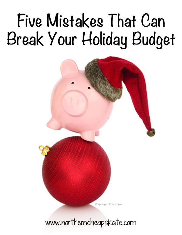 Five Mistakes That Can Break Your Holiday Budget