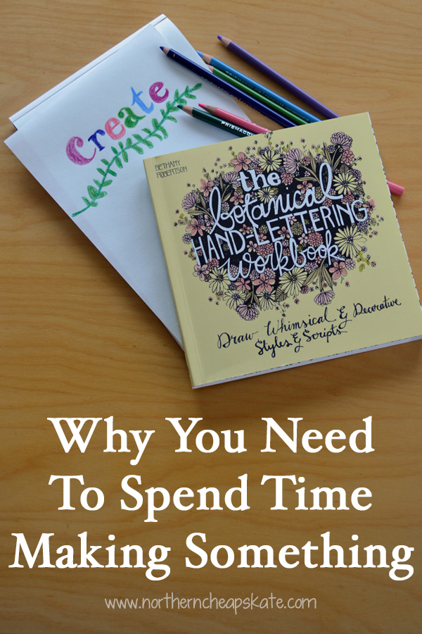 Why You Need to Spend Time Making Something