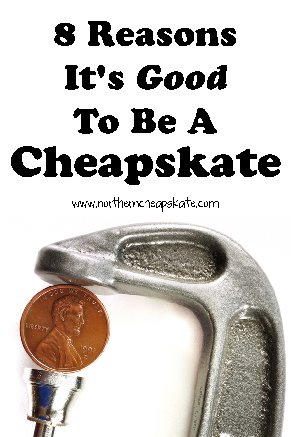 8 Reasons It's Good To Be A Cheapskate