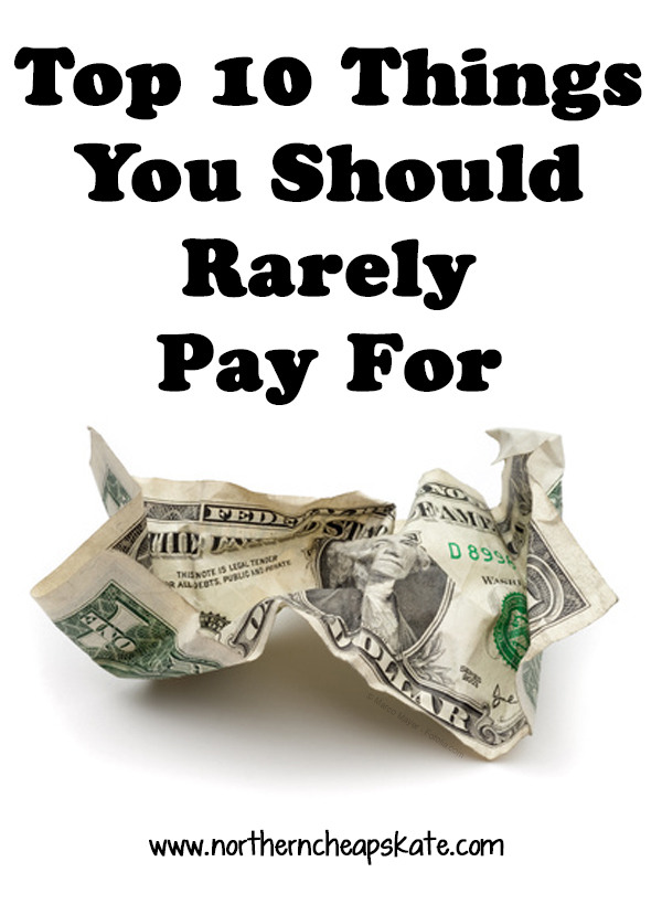 Top 10 Things You Should Rarely Pay For