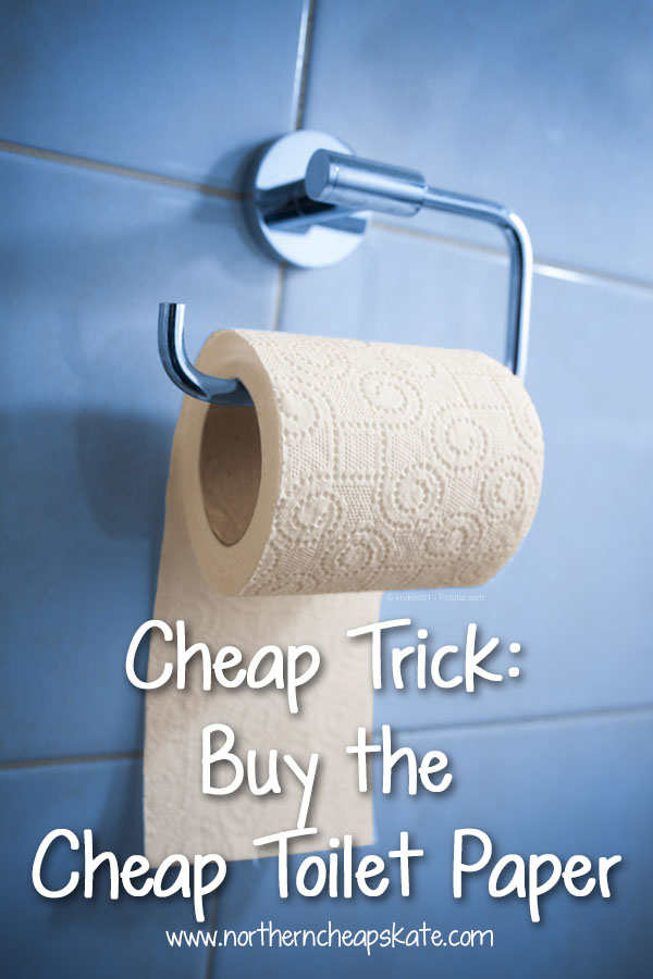 cheap trick buy the cheap toilet paper