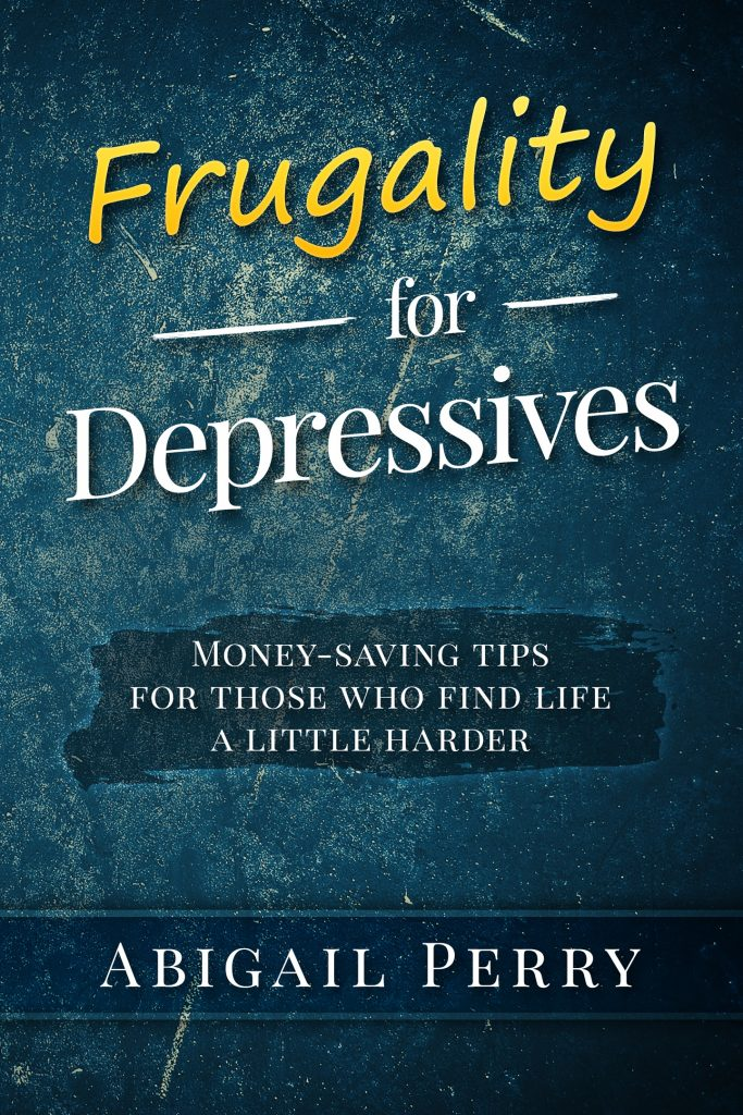 Frugality For Depressives By Abigail Perry