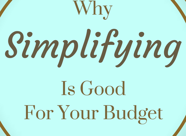 Why Simplifying Is Good For Your Budget
