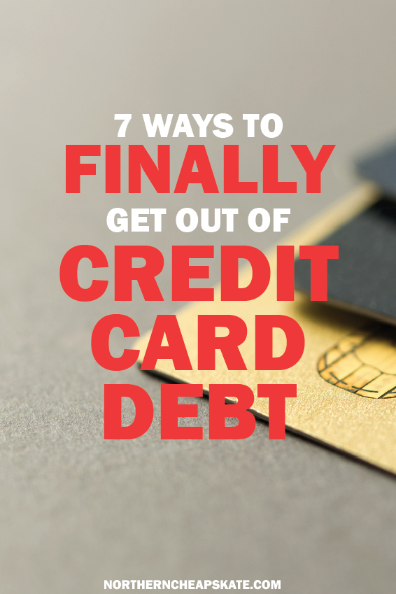 7 Ways to Finally Get Out of Credit Card Debt | Escape Credit Cards | Budgeting | Personal Finances | Pay Off Debt